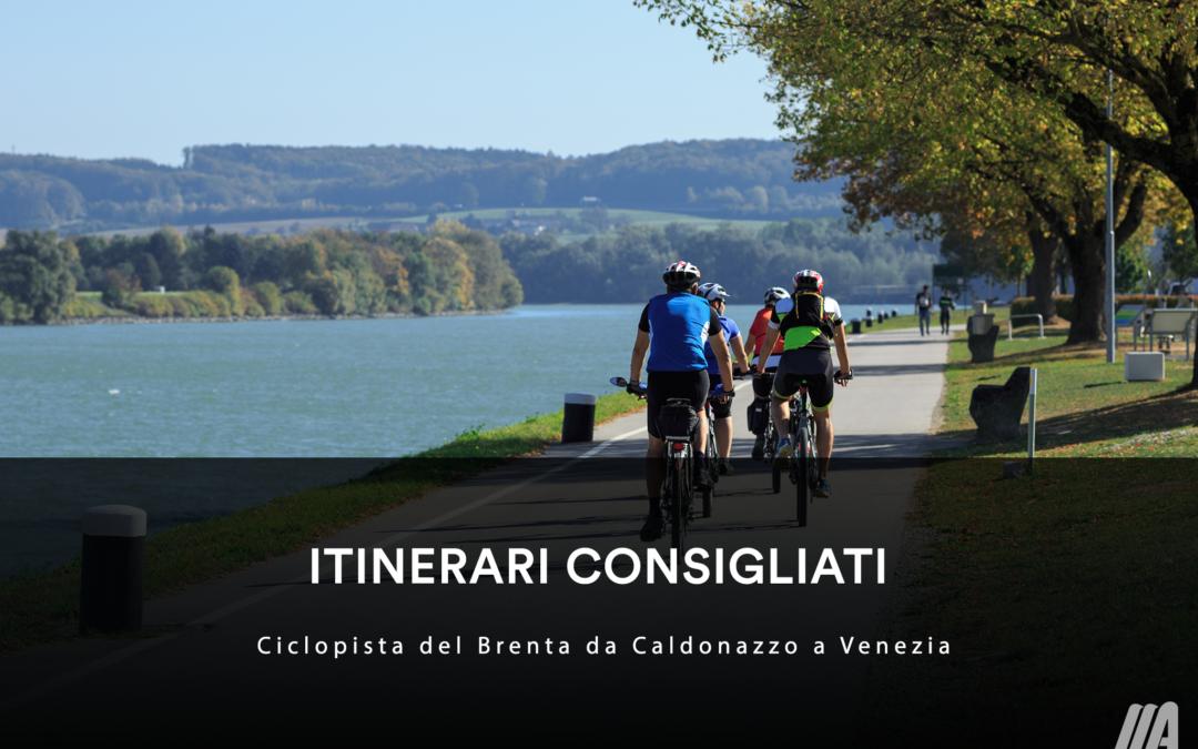 ITINERARI CONSIGLIATI – Ciclopista del Brenta da Caldonazzo a Venezia