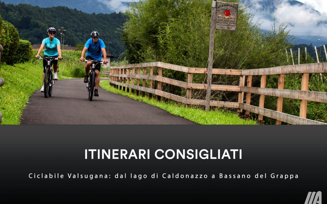 ITINERARI CONSIGLIATI – Ciclabile Valsugana: dal lago di Caldonazzo a Bassano del Grappa