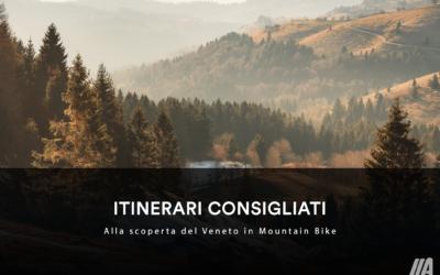 ITINERARI CONSIGLIATI – Alla scoperta del Veneto in Mountain Bike
